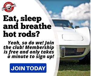 Eat, sleep and breathe hot rods? Join today